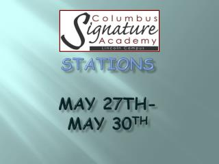 Stations May 27th-  May 30 th