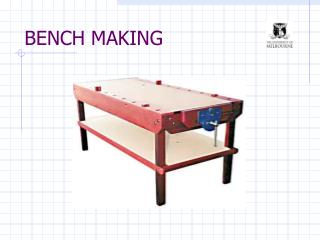 BENCH MAKING