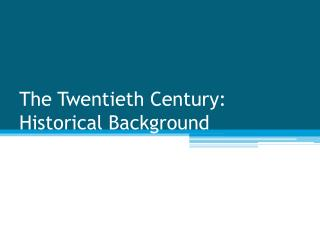 The Twentieth Century:  Historical Background