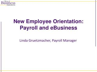 New Employee Orientation: Payroll and  eBusiness