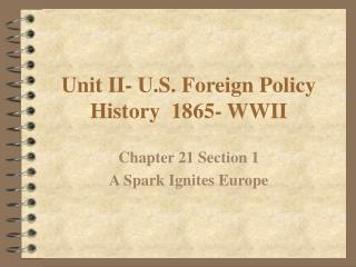 Unit II- U.S. Foreign Policy History  1865- WWII