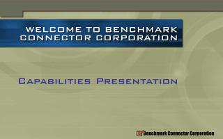 WELCOME TO BENCHMARK         CONNECTOR CORPORATION