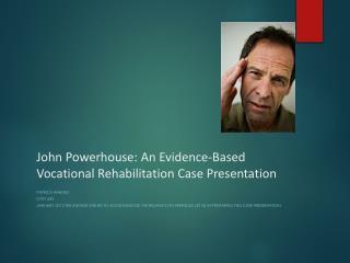 John Powerhouse: An Evidence-Based Vocational Rehabilitation Case Presentation