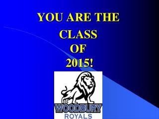 YOU ARE THE CLASS OF  2015!