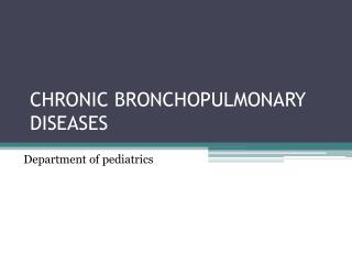 CHRONIC BRONCHOPULMONARY DISEASES
