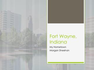 Fort Wayne, Indiana