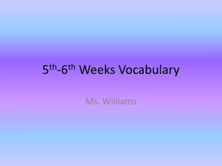 5 th -6 th  Weeks Vocabulary