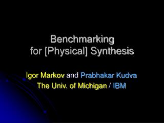 Benchmarking  for [Physical] Synthesis
