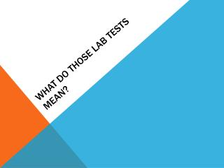 What do those lab tests mean?