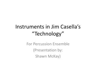 "Instruments in Jim Casella's ""Technology"""