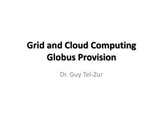 Grid and Cloud Computing Globus Provision