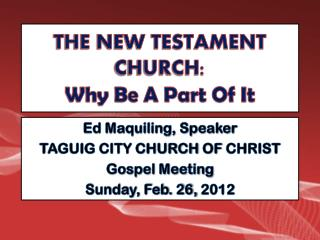 THE NEW TESTAMENT CHURCH: Why Be A Part Of It