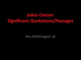 Julius Caesar: Significant Quotations/Passages