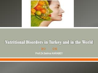 Nutritional Disorders  in  Turkey and  in  the  World