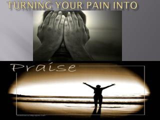 TURNING YOUR PAIN INTO
