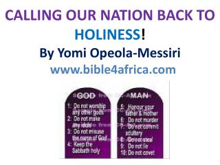 CALLING OUR NATION BACK TO  HOLINESS ! By  Yomi Opeola-Messiri www.bible4africa.com