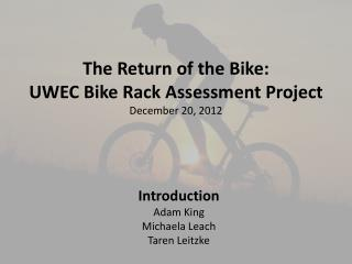 The Return of the Bike: UWEC Bike Rack Assessment Project December 20, 2012