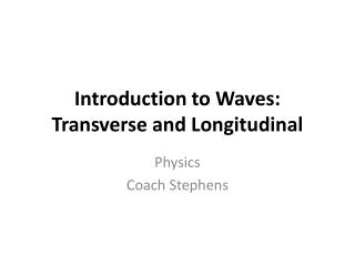 Introduction to Waves:  Transverse and Longitudinal