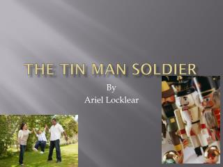 The Tin Man Soldier