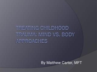Treating Childhood Trauma: Mind vs. Body Approaches