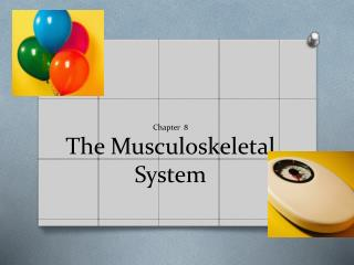 Chapter   8 The Musculoskeletal System
