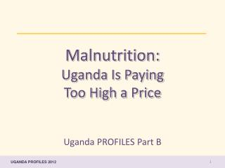 Malnutrition:  Uganda Is Paying  Too High a Price
