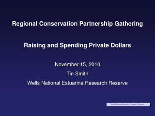 Regional Conservation Partnership Gathering Raising and Spending Private Dollars November 15, 2010