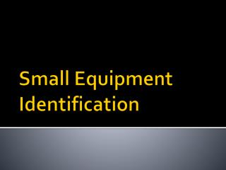 Small Equipment Identification