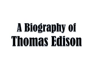 A Biography of  Thomas Edison