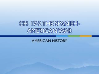 CH. 17-2 THE SPANISH-AMERICAN WAR