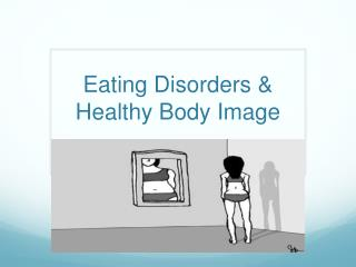 Eating Disorders &  Healthy Body Image