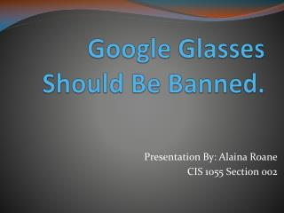 Google Glasses Should Be Banned.