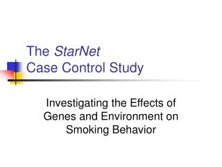 The  StarNet Case Control Study