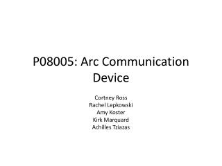 P08005: Arc Communication Device