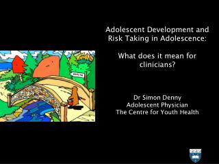 Adolescent Development and  Risk Taking in Adolescence: What does it mean for clinicians?