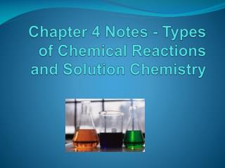 Chapter 4 Notes - Types of Chemical Reactions and Solution Chemistry