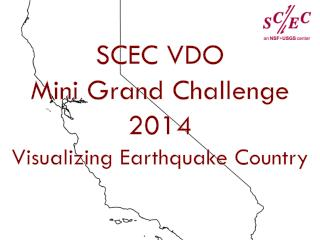 SCEC VDO Mini Grand Challenge 2014 Visualizing Earthquake Country