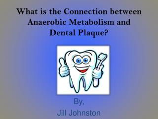What is the Connection between Anaerobic Metabolism and Dental Plaque?