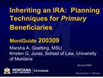 Inheriting an IRA:  Planning Techniques for Primary Beneficiaries    MontGuide 200309  Marsha A. Goetting, MSU Kristen G