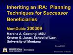 Inheriting an IRA:  Planning Techniques for Successor Beneficiaries    MontGuide 200309  Marsha A. Goetting, MSU Kristen