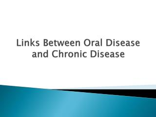 Links Between Oral Disease and Chronic Disease