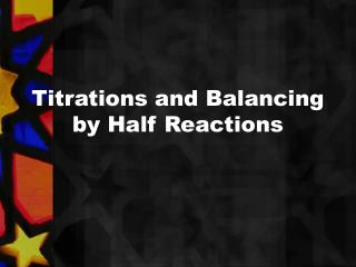 Titrations and Balancing by Half Reactions