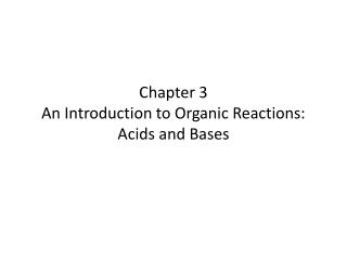 Chapter 3 An Introduction to Organic Reactions: Acids and Bases