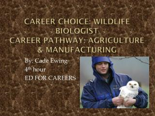 Career Choice: Wildlife Biologist Career Pathway: Agriculture & Manufacturing