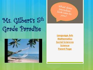 Ms. Gilbert's 5 th Grade Paradise