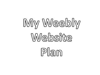 My Weebly Website  Plan