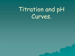Titration and pH Curves.