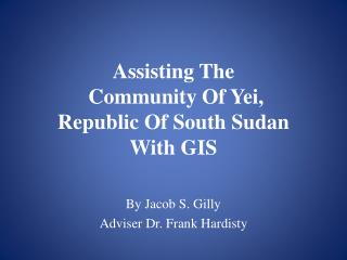 Assisting The  Community Of Yei,  Republic Of South Sudan With GIS
