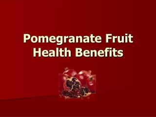 Pomegranate Fruit Health Benefits