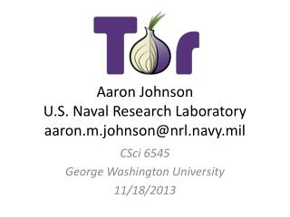 Aaron Johnson U.S. Naval Research Laboratory aaron.m.johnson@nrl.navy.mil